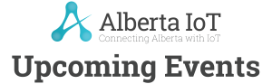 Alberta IoT Upcoming Events