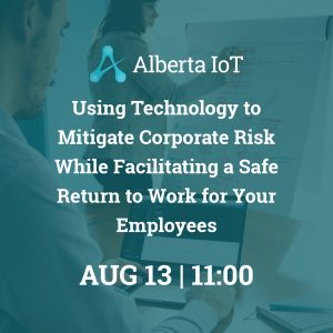 Using Technology to Mitigate Corporate Risk While Facilitating a Safe Return to Work for Your Employees