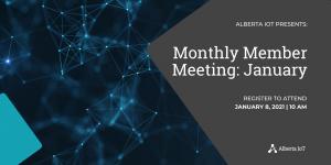 Alberta Iot Monthly Member Meeting - January 2021